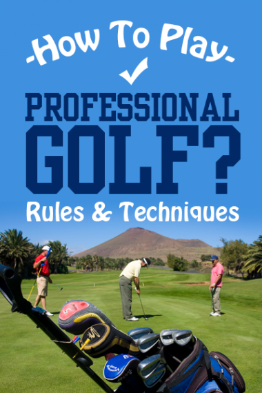 How To Play Professional Golf Rules Techniques