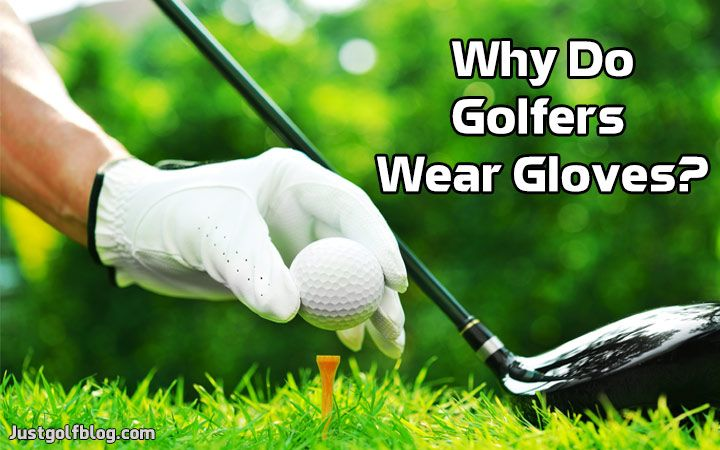 Why Do Golfers WearGloves