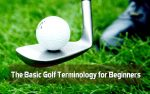 The Basic Golf Terminology for Beginners