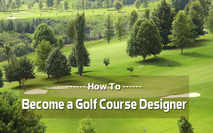 How to Become a Golf Course Designer