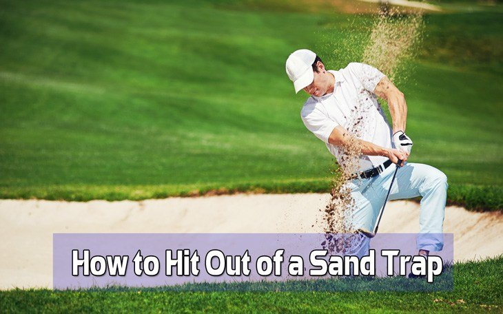 How to Hit Out of a Sand Trap