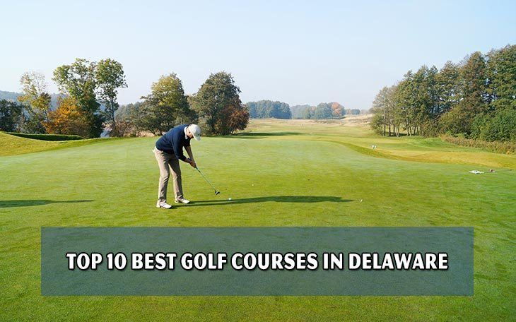 Top 10 Best Golf Courses In Delaware
