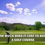 How Much Does It Cost To Build A Golf Course?