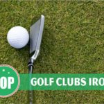 How to Choose The Best Golf Irons